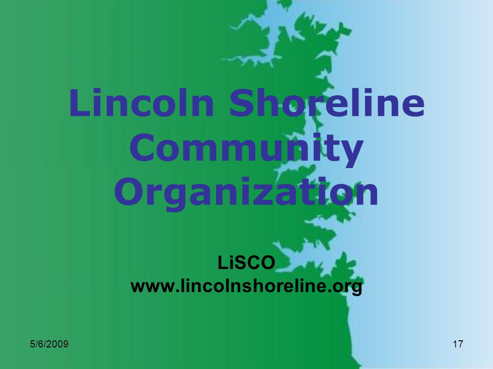 5/6/200917 Lincoln Shoreline Community Organization LiSCO www.lincolnshoreline.org