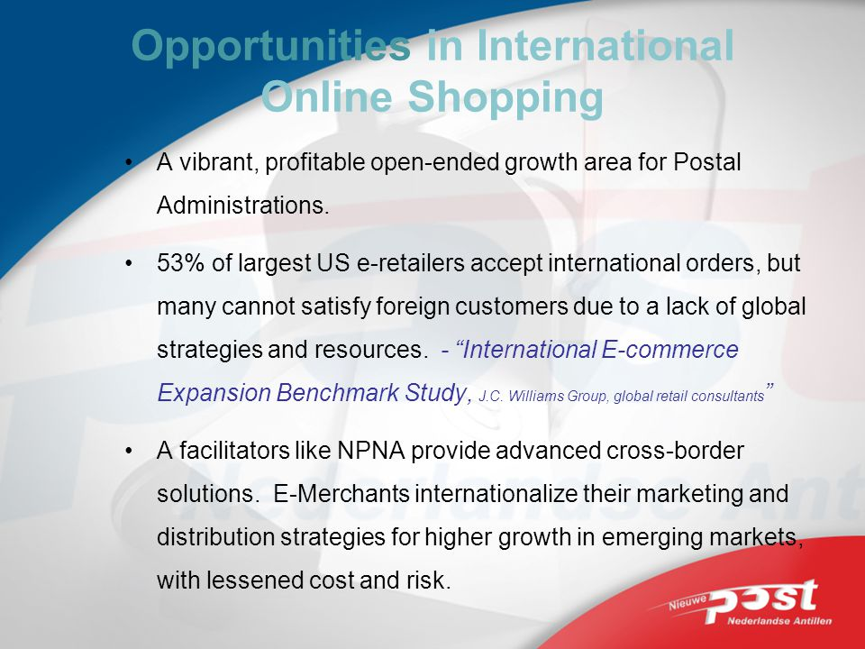 Opportunities in International Online Shopping A vibrant, profitable open-ended growth area for Postal Administrations.