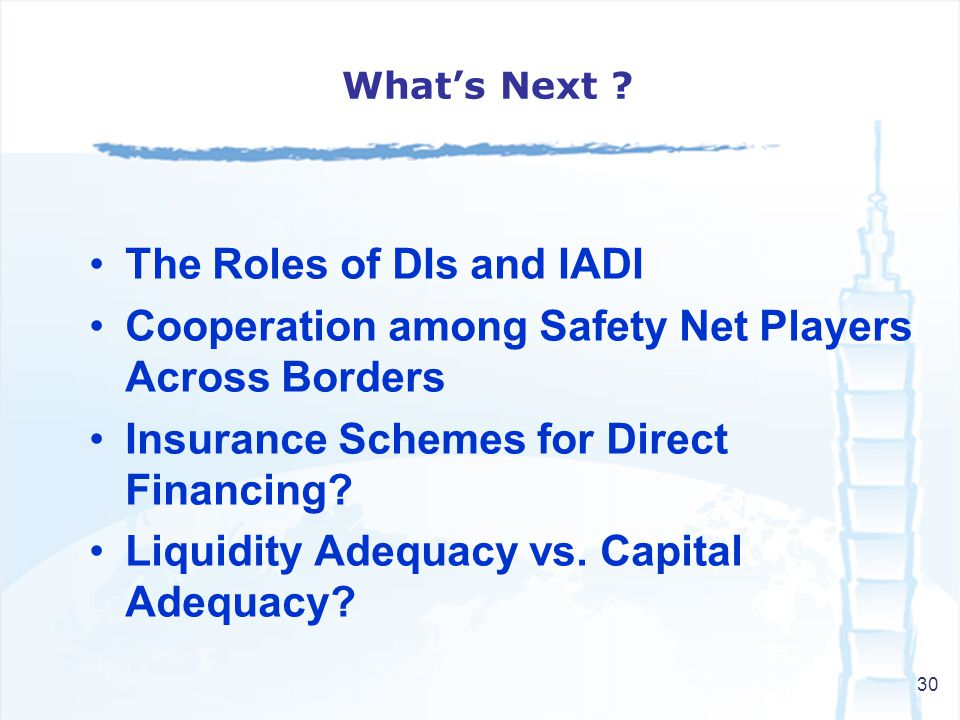 30 The Roles of DIs and IADI Cooperation among Safety Net Players Across Borders Insurance Schemes for Direct Financing.