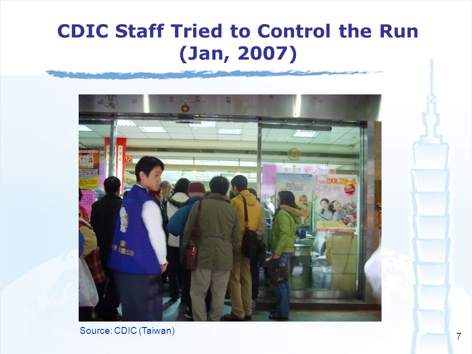 7 Source: CDIC (Taiwan) CDIC Staff Tried to Control the Run (Jan, 2007)