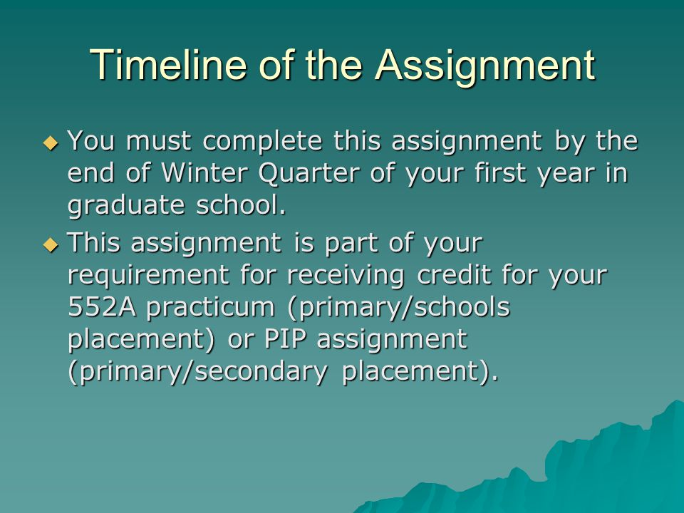 Timeline of the Assignment You must complete this assignment by the end of Winter Quarter of your first year in graduate school.