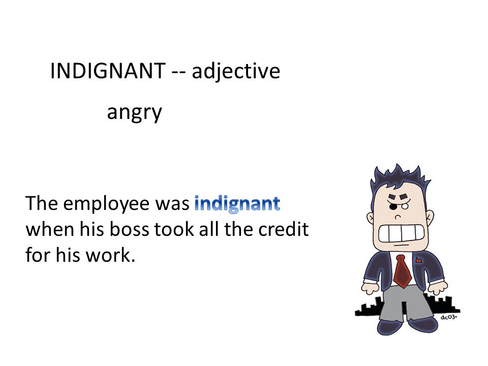INDIGNANT -- adjective angry