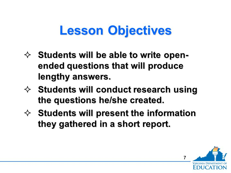 Lesson Objectives Students will be able to write open- ended questions that will produce lengthy answers.