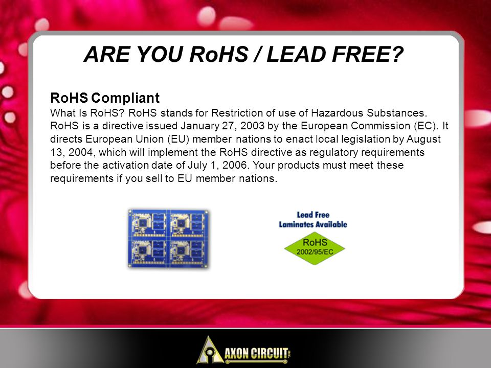 RoHS Compliant What Is RoHS. RoHS stands for Restriction of use of Hazardous Substances.