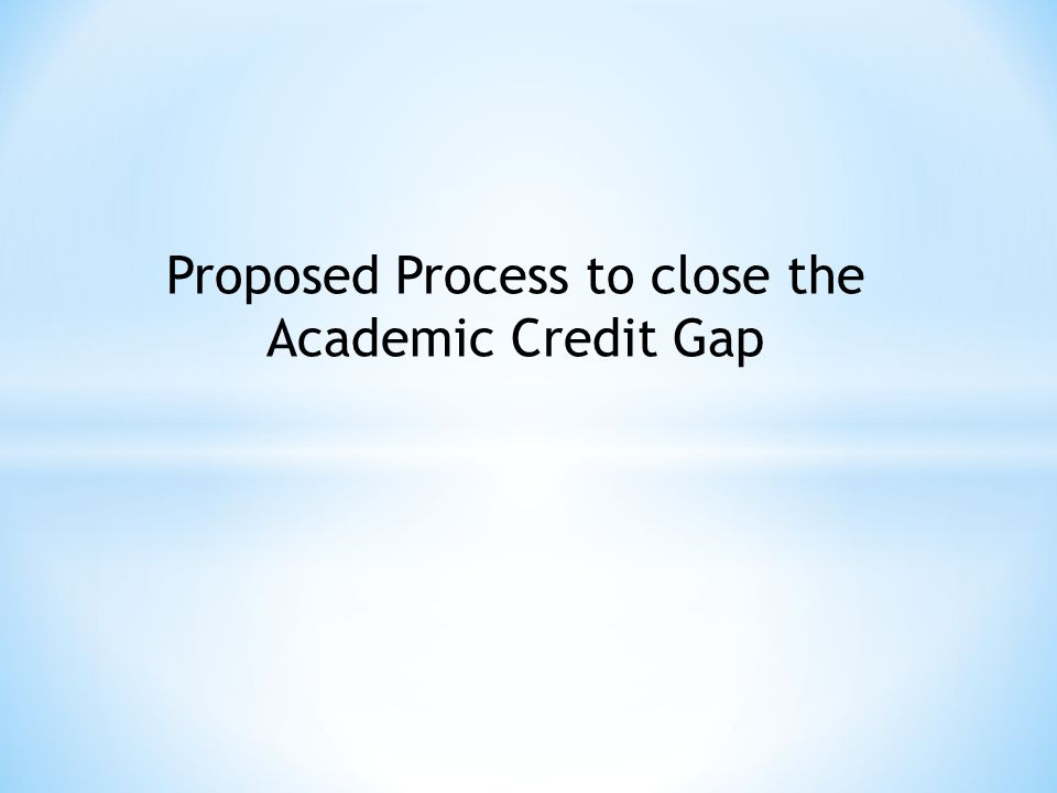Proposed Process to close the Academic Credit Gap
