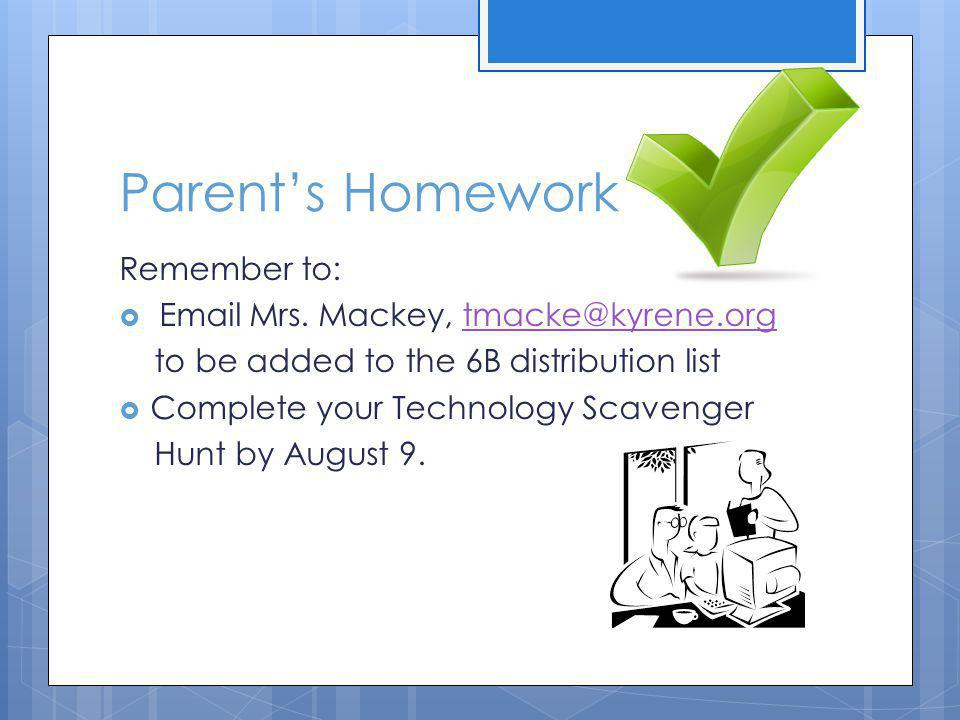 Parents Homework Remember to: Email Mrs.