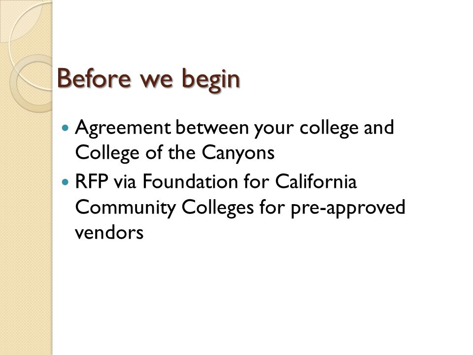 Before we begin Agreement between your college and College of the Canyons RFP via Foundation for California Community Colleges for pre-approved vendors