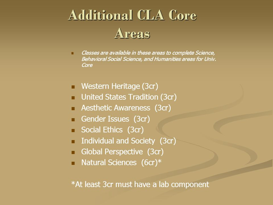Additional CLA Core Areas Classes are available in these areas to complete Science, Behavioral Social Science, and Humanities areas for Univ.