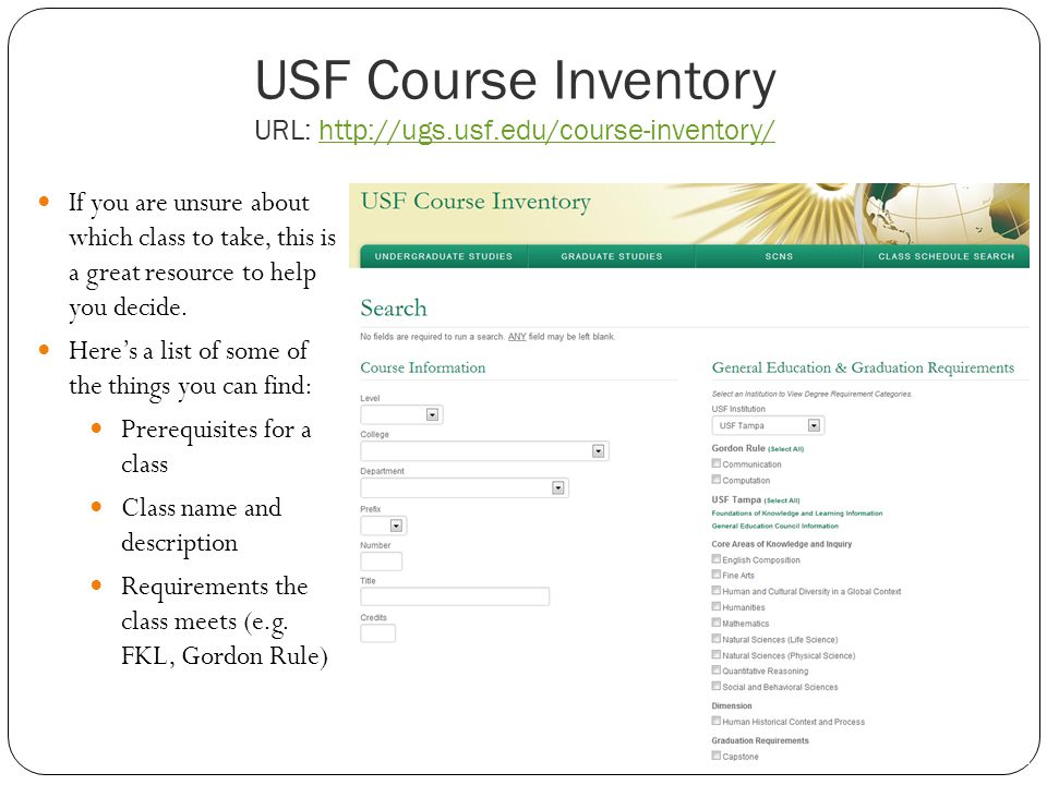 USF Course Inventory URL:   If you are unsure about which class to take, this is a great resource to help you decide.