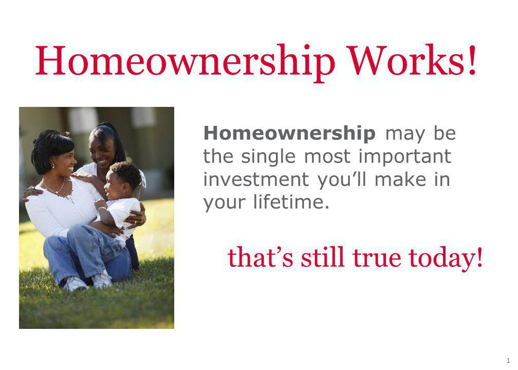 1 Homeownership Works. thats still true today.