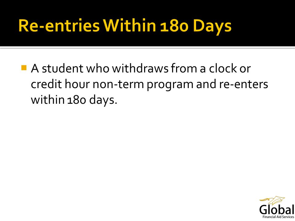 A student who withdraws from a clock or credit hour non-term program and re-enters within 180 days.
