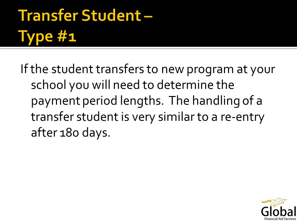 If the student transfers to new program at your school you will need to determine the payment period lengths.