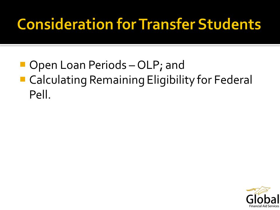 Open Loan Periods – OLP; and Calculating Remaining Eligibility for Federal Pell.