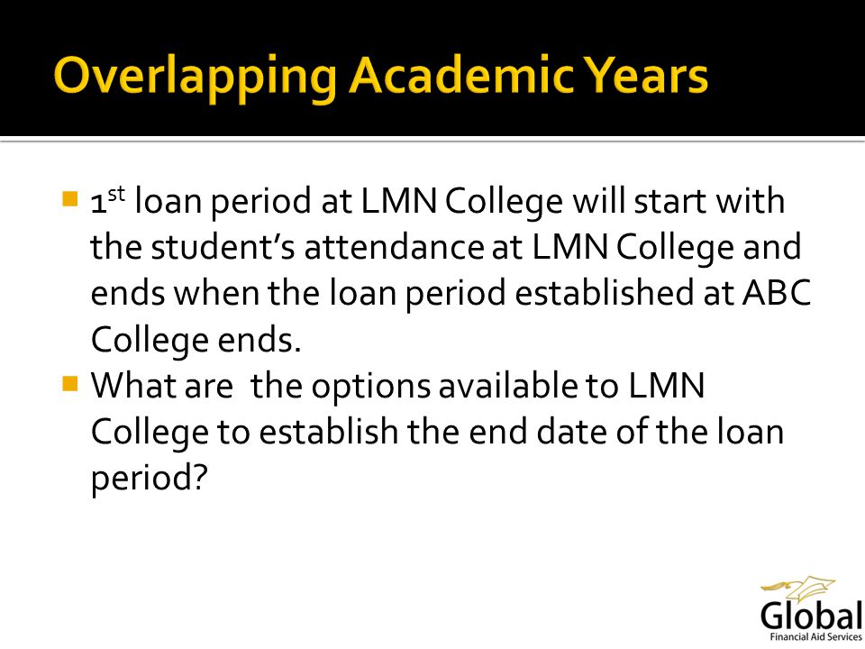 1 st loan period at LMN College will start with the students attendance at LMN College and ends when the loan period established at ABC College ends.