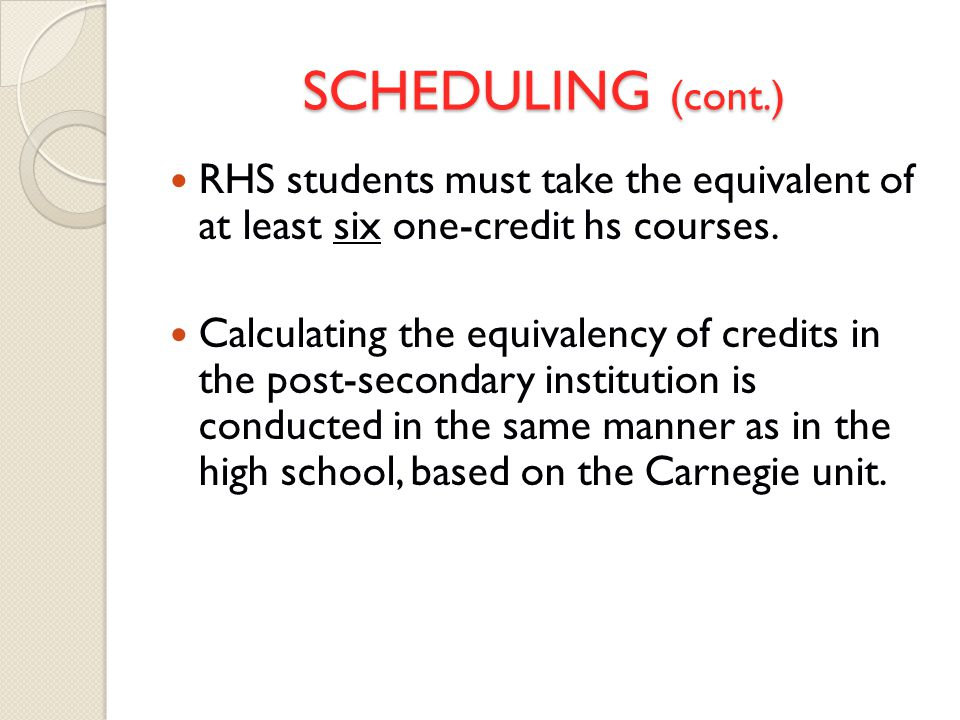 SCHEDULING (cont.) RHS students must take the equivalent of at least six one-credit hs courses.