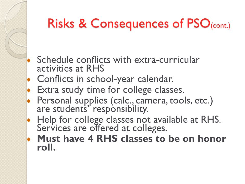 Risks & Consequences of PSO (cont.) Schedule conflicts with extra-curricular activities at RHS Conflicts in school-year calendar.