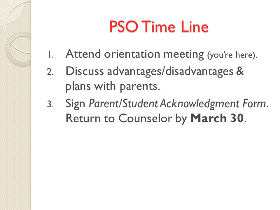 PSO Time Line 1. Attend orientation meeting (youre here).