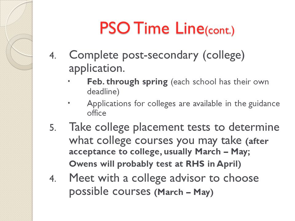 PSO Time Line (cont.) 4. Complete post-secondary (college) application.