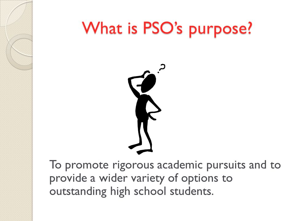 What is PSOs purpose.