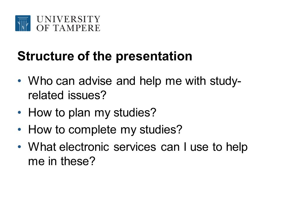 Structure of the presentation Who can advise and help me with study- related issues.