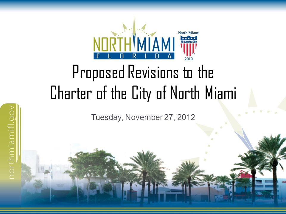 Proposed Revisions to the Charter of the City of North Miami Tuesday, November 27, 2012