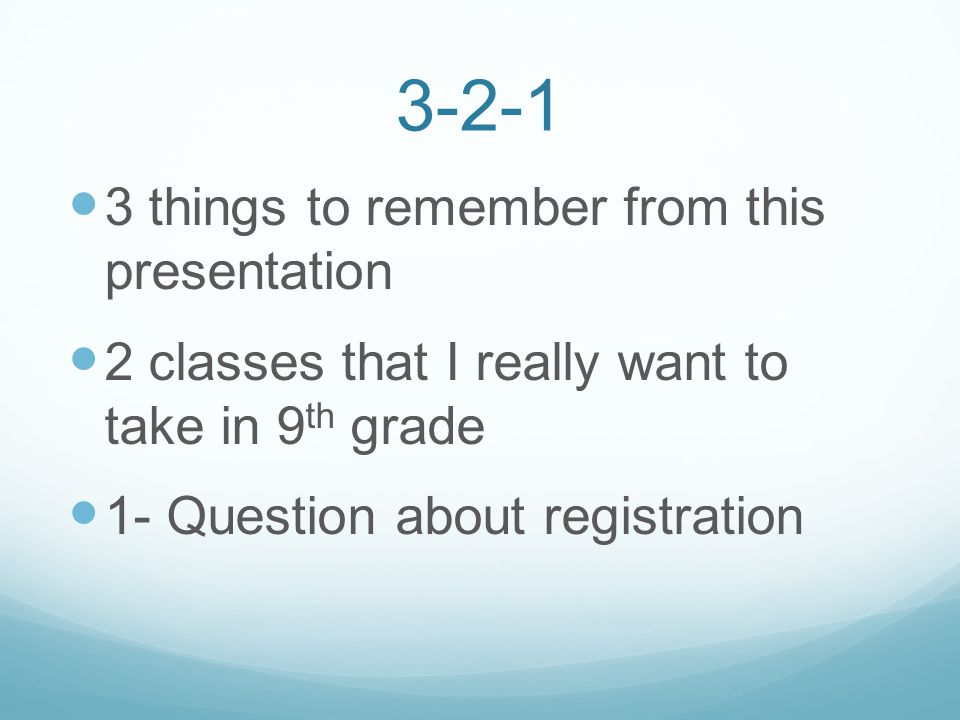 things to remember from this presentation 2 classes that I really want to take in 9 th grade 1- Question about registration