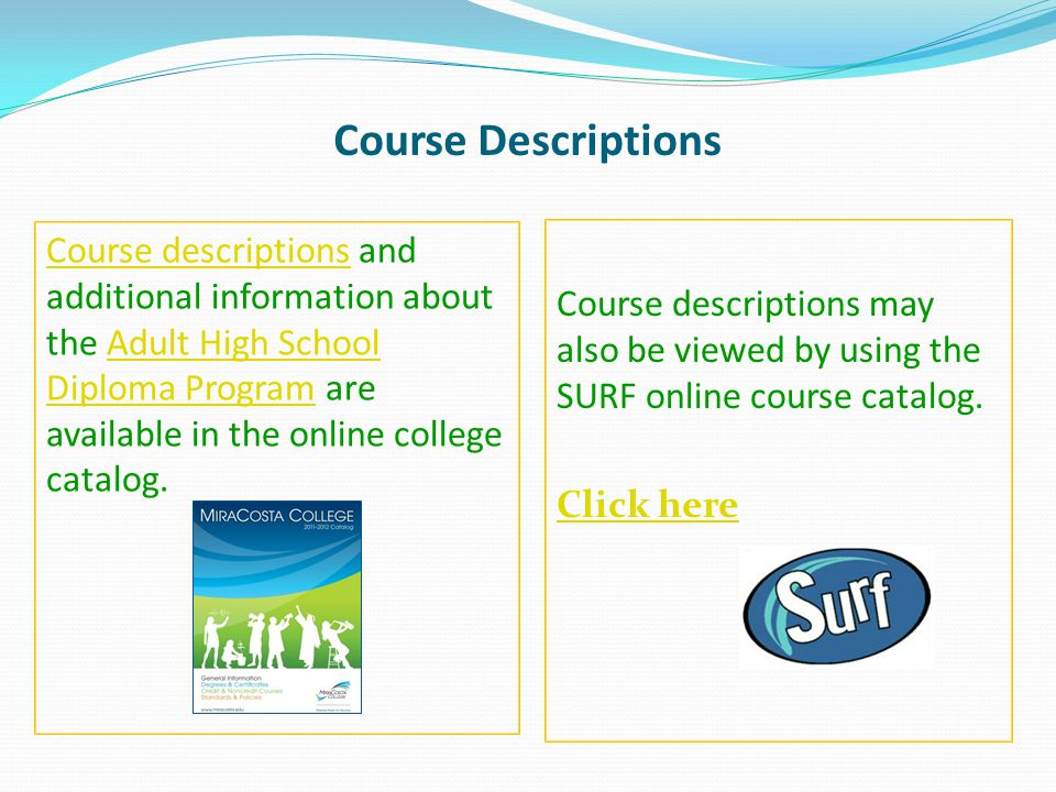 Course Descriptions Course descriptionsCourse descriptions and additional information about the Adult High School Diploma Program are available in the online college catalog.Adult High School Diploma Program Course descriptions may also be viewed by using the SURF online course catalog.