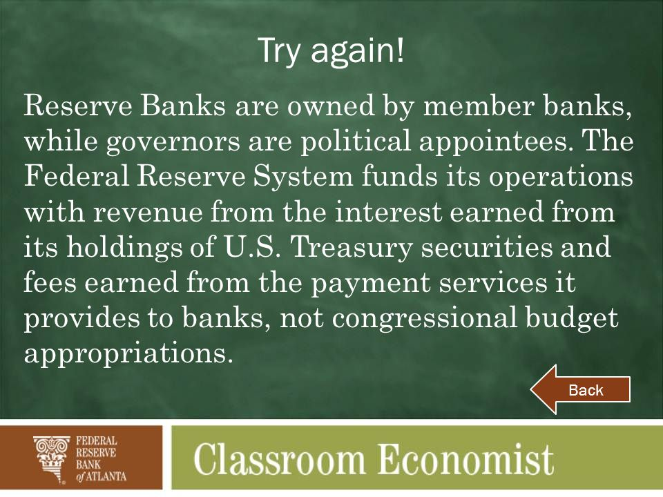 Try again. Reserve Banks are owned by member banks, while governors are political appointees.