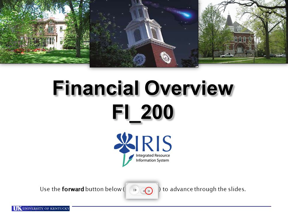 Financial Overview FI_200 FI_200 forward Use the forward button below ( ) to advance through the slides.