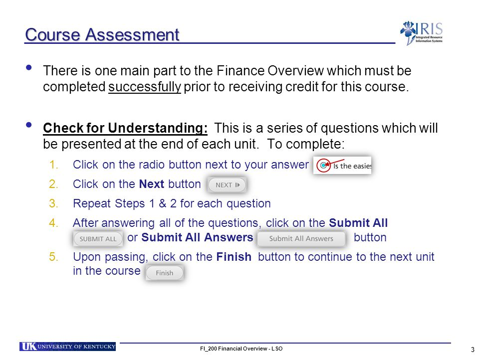 Course Assessment There is one main part to the Finance Overview which must be completed successfully prior to receiving credit for this course.