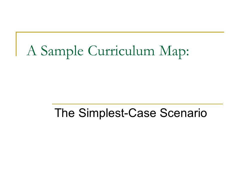 A Sample Curriculum Map: The Simplest-Case Scenario