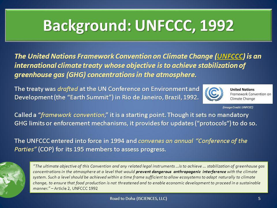 Background: UNFCCC, 1992 The United Nations Framework Convention on Climate Change (UNFCCC) is an international climate treaty whose objective is to achieve stabilization of greenhouse gas (GHG) concentrations in the atmosphere.