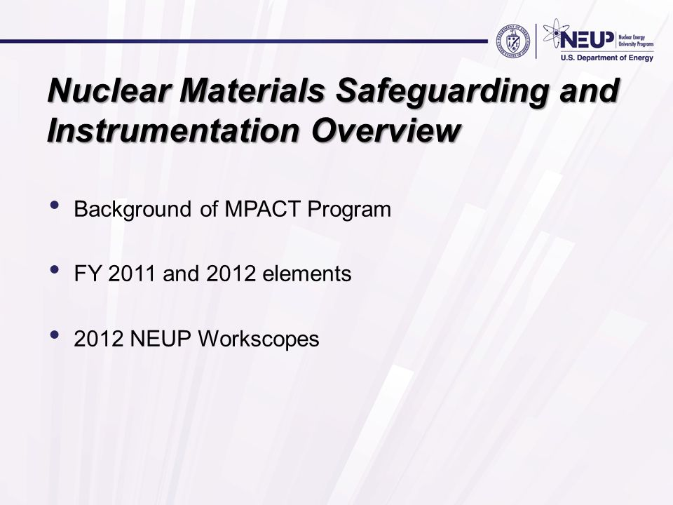 Background of MPACT Program FY 2011 and 2012 elements 2012 NEUP Workscopes Nuclear Materials Safeguarding and Instrumentation Overview
