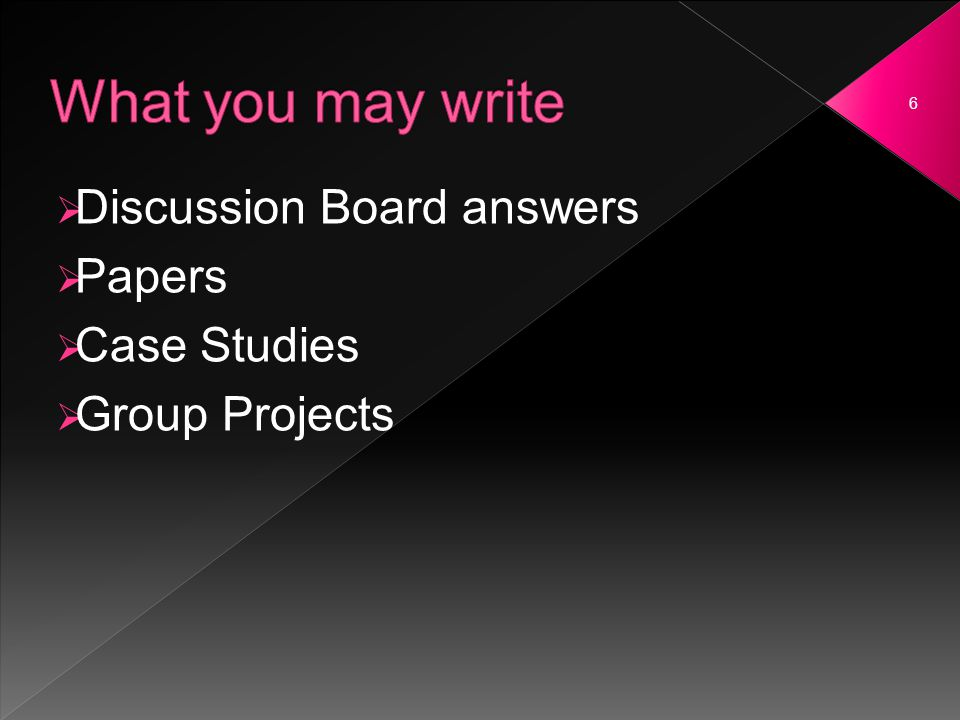 Discussion Board answers Papers Case Studies Group Projects 6