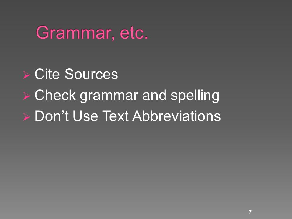 Cite Sources Check grammar and spelling Dont Use Text Abbreviations 7
