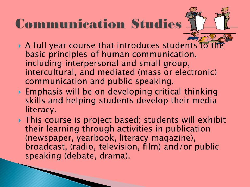 A full year course that introduces students to the basic principles of human communication, including interpersonal and small group, intercultural, and mediated (mass or electronic) communication and public speaking.