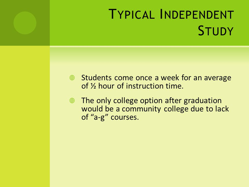 T YPICAL I NDEPENDENT S TUDY Students come once a week for an average of ½ hour of instruction time.