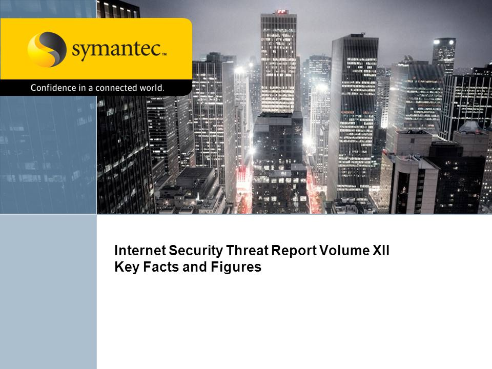 Internet Security Threat Report Volume XII Key Facts and Figures