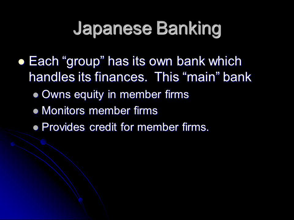 Japanese Banking Each group has its own bank which handles its finances.
