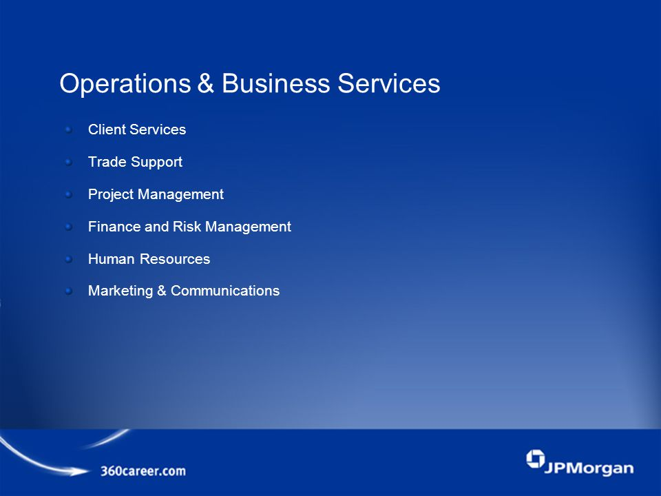 Operations & Business Services Client Services Trade Support Project Management Finance and Risk Management Human Resources Marketing & Communications
