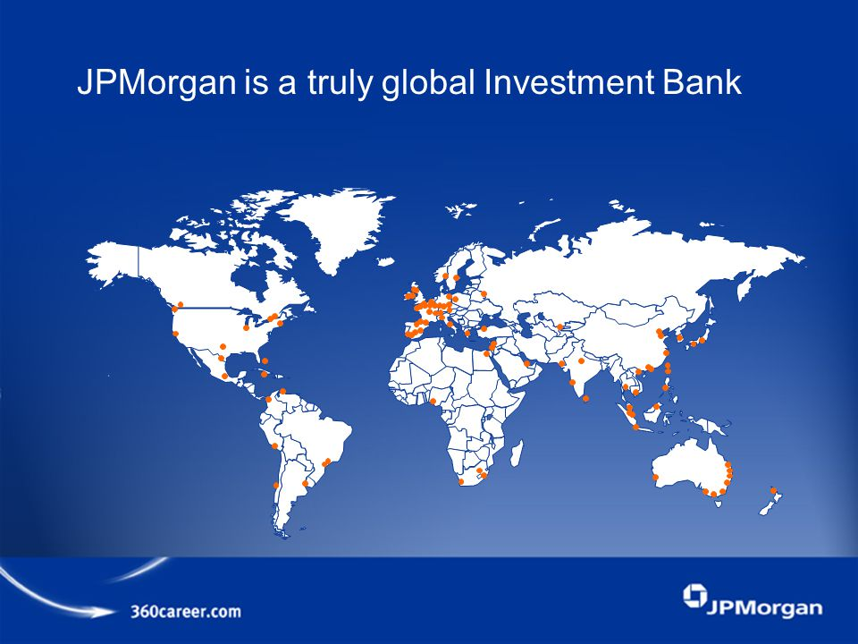 JPMorgan is a truly global Investment Bank