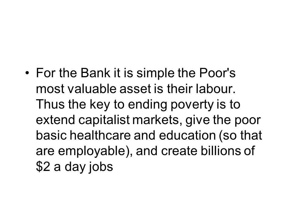 For the Bank it is simple the Poor s most valuable asset is their labour.