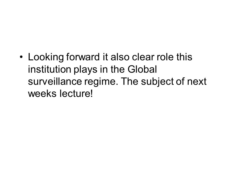 Looking forward it also clear role this institution plays in the Global surveillance regime.