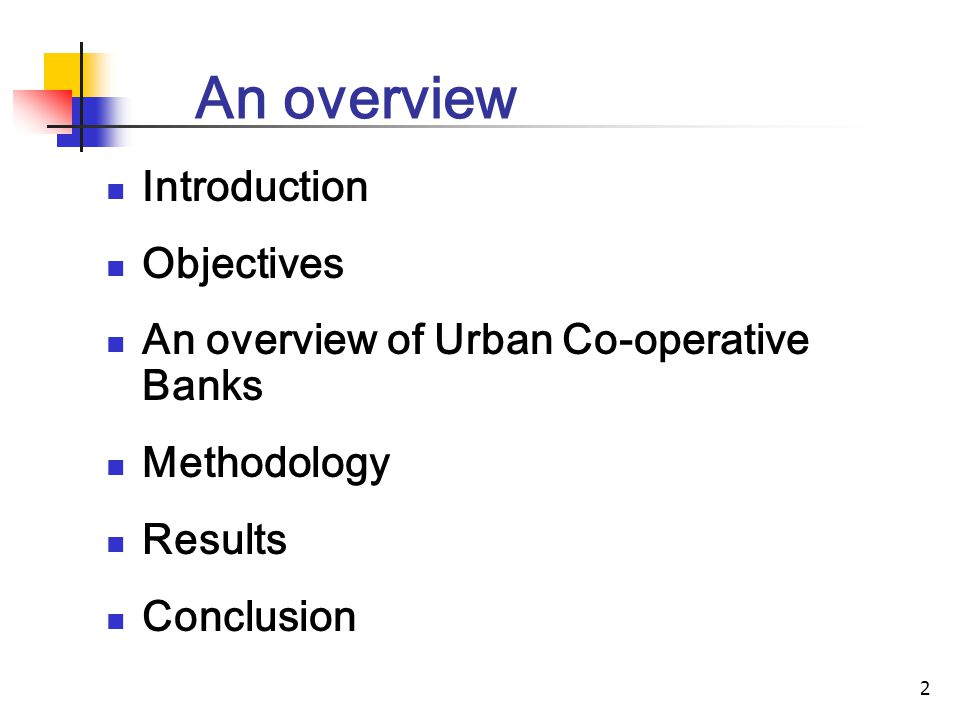 2 An overview Introduction Objectives An overview of Urban Co-operative Banks Methodology Results Conclusion