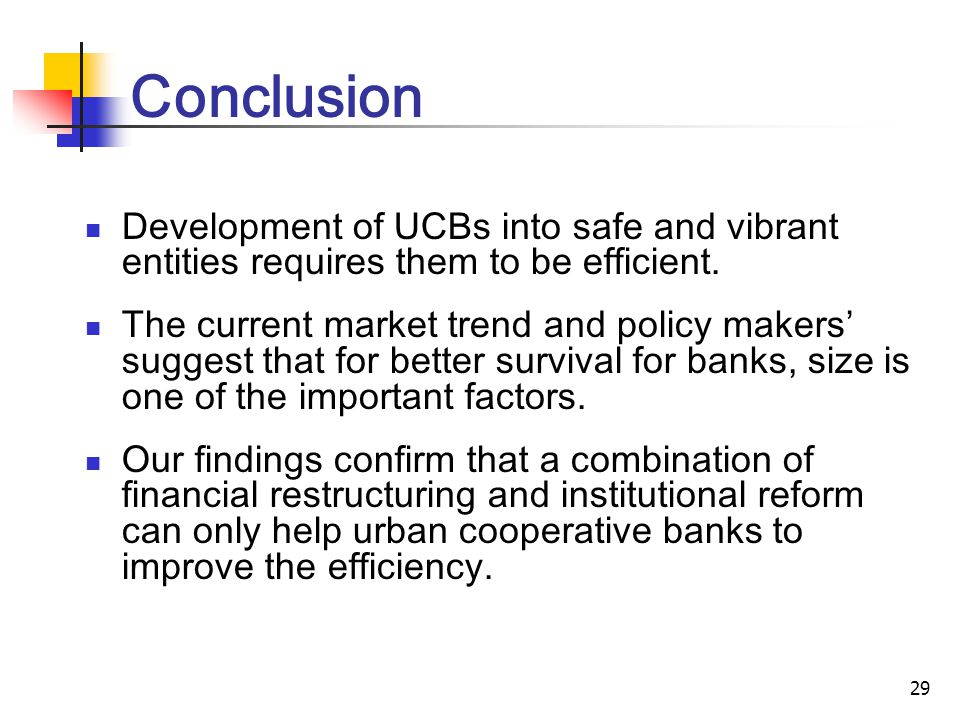 29 Conclusion Development of UCBs into safe and vibrant entities requires them to be efficient.