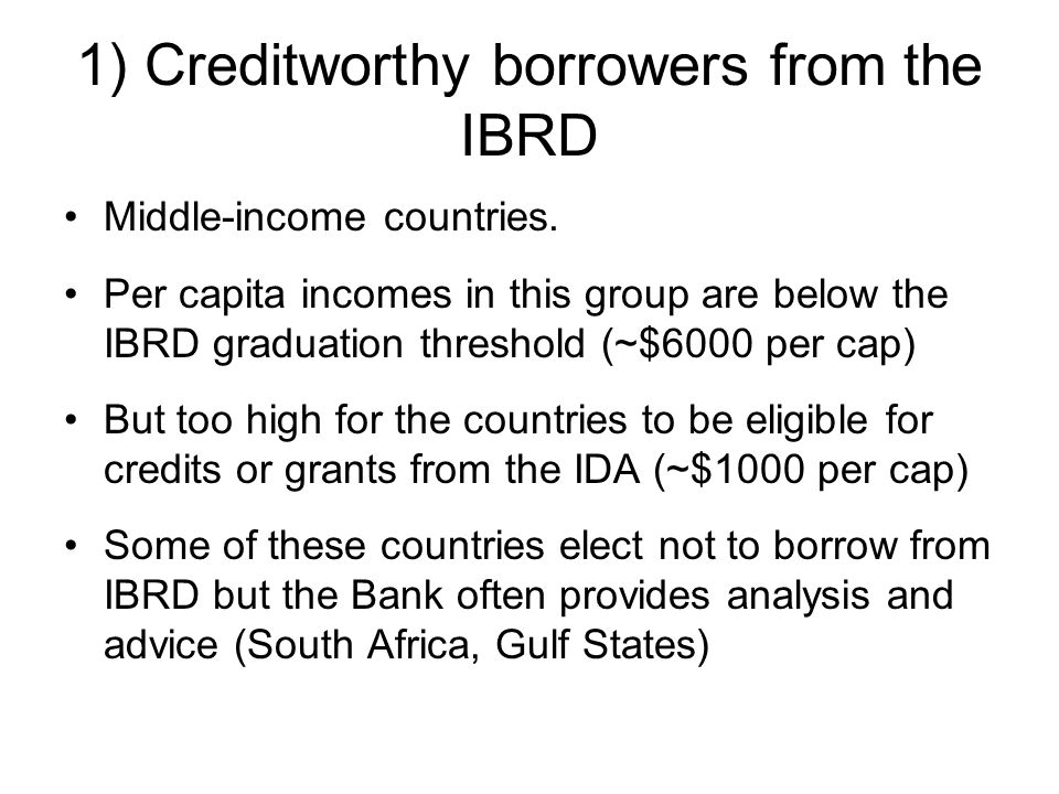 1) Creditworthy borrowers from the IBRD Middle-income countries.