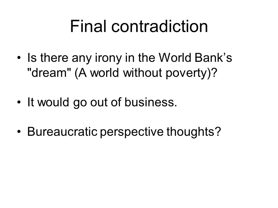 Is there any irony in the World Banks dream (A world without poverty).