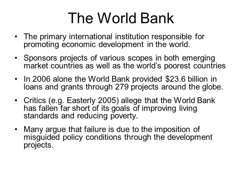 The World Bank The primary international institution responsible for promoting economic development in the world.