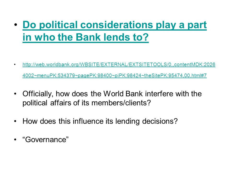 Do political considerations play a part in who the Bank lends to Do political considerations play a part in who the Bank lends to.