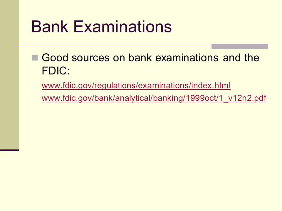 Good sources on bank examinations and the FDIC: www.fdic.gov/regulations/examinations/index.html www.fdic.gov/bank/analytical/banking/1999oct/1_v12n2.pdf